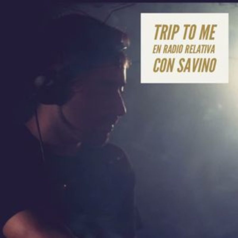 TRIP TO ME w/ Savino show on Radio Relativa