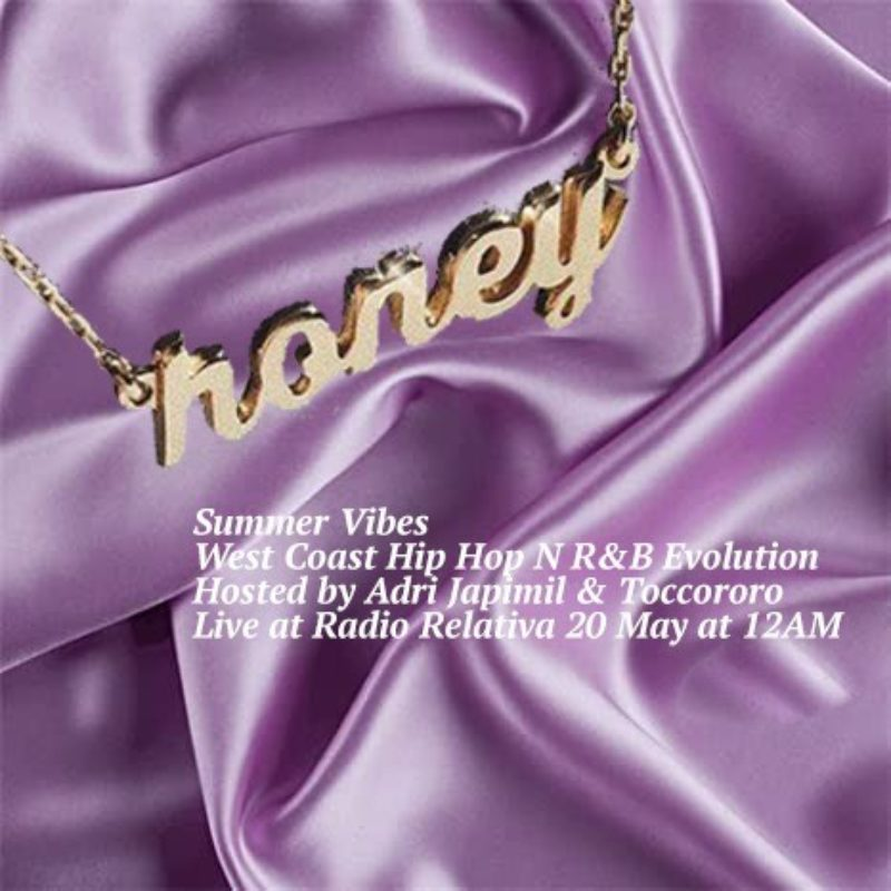HONEY: SUMMER VIBES, WEST COAST HIP HOP AND R&B EVOLUTION show on Radio Relativa
