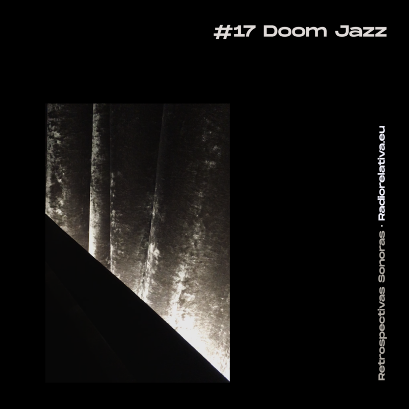 RETROSPECTIVA SONORA #17: Doom Jazz show on Radio Relativa